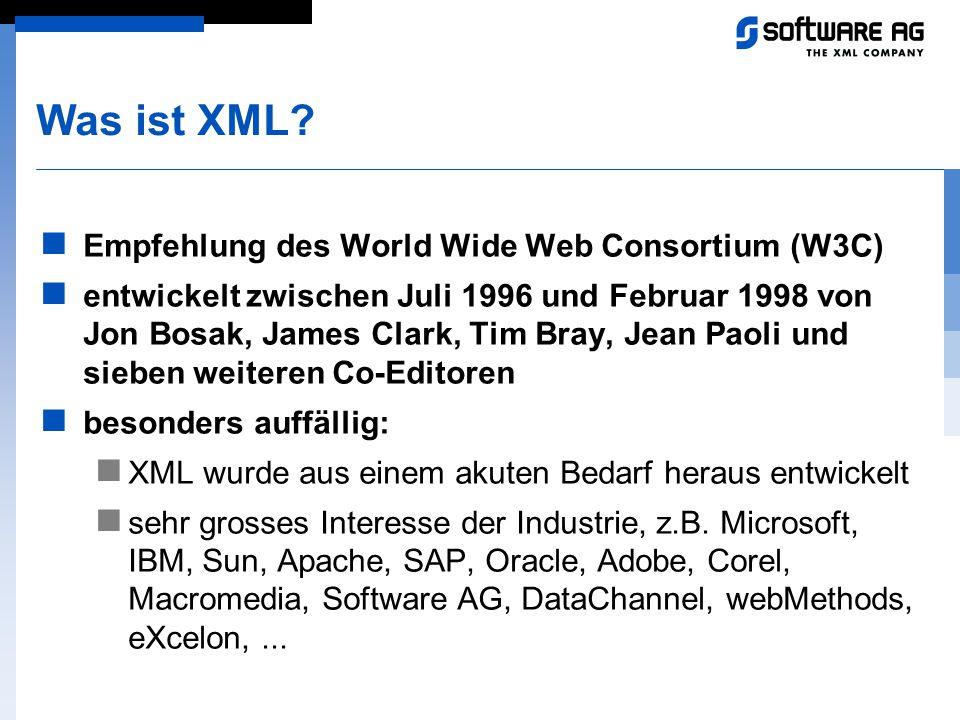 Was ist XML? Empfehlung des World Wide Web Consortium (W3C) entwickelt zwischen Juli 1996 und Februar 1998 von Jon Bosak, James Clark, Tim Bray, Jean