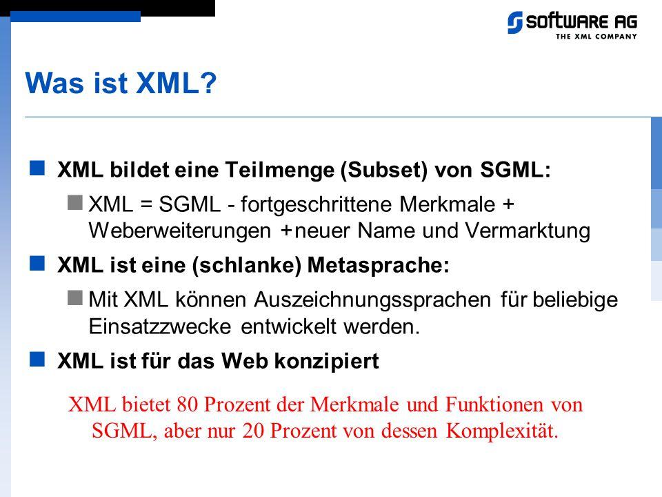 Was ist XML? XML bildet eine Teilmenge (Subset) von SGML: XML = SGML - fortgeschrittene Merkmale + Weberweiterungen +neuer Name und Vermarktung XML is