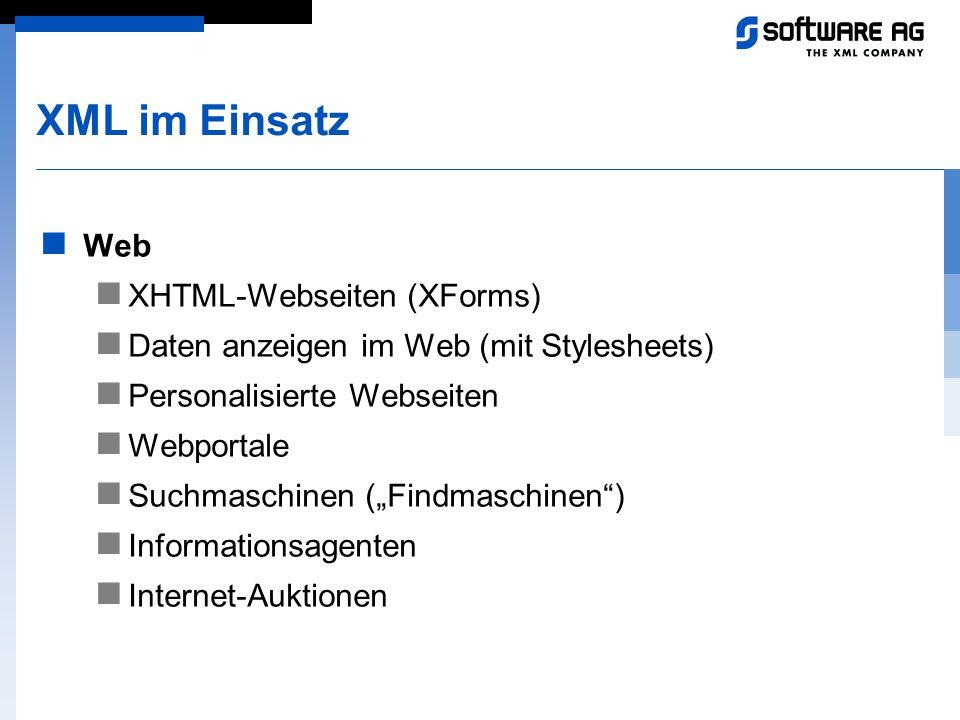 """XML im Einsatz Web XHTML-Webseiten (XForms) Daten anzeigen im Web (mit Stylesheets) Personalisierte Webseiten Webportale Suchmaschinen (""""Findmaschinen"""