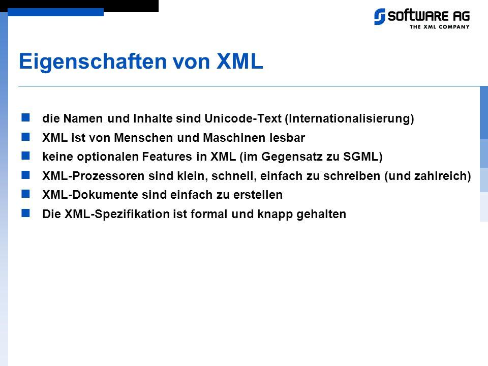 Eigenschaften von XML die Namen und Inhalte sind Unicode-Text (Internationalisierung) XML ist von Menschen und Maschinen lesbar keine optionalen Featu
