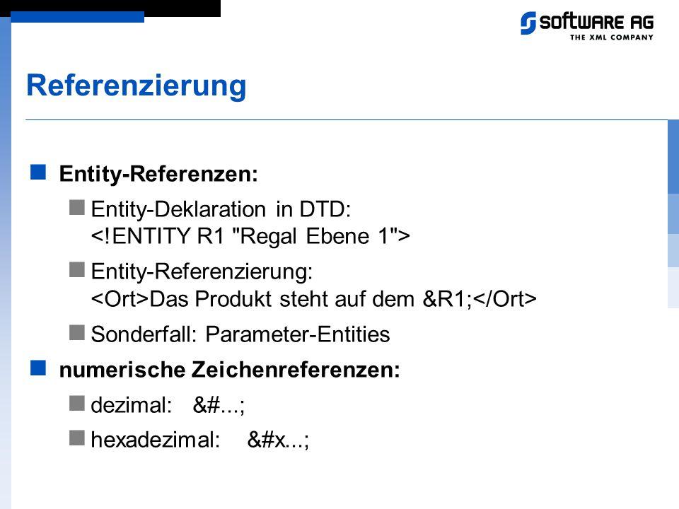 Referenzierung Entity-Referenzen: Entity-Deklaration in DTD: Entity-Referenzierung: Das Produkt steht auf dem &R1; Sonderfall: Parameter-Entities nume