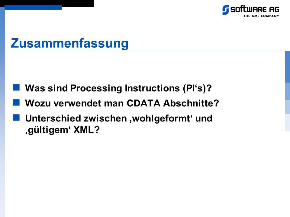 Zusammenfassung Was sind Processing Instructions (PI's)? Wozu verwendet man CDATA Abschnitte? Unterschied zwischen 'wohlgeformt' und 'gültigem' XML?