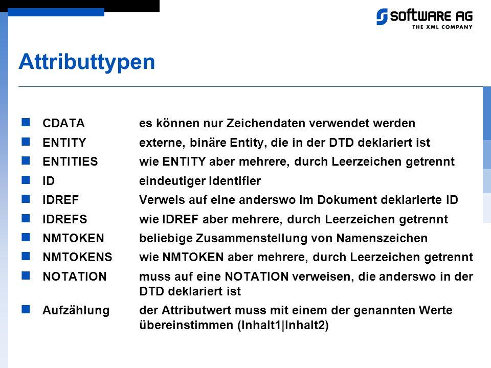 Attributtypen CDATAes können nur Zeichendaten verwendet werden ENTITYexterne, binäre Entity, die in der DTD deklariert ist ENTITIESwie ENTITY aber meh