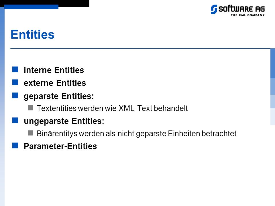 Entities interne Entities externe Entities geparste Entities: Textentities werden wie XML-Text behandelt ungeparste Entities: Binärentitys werden als