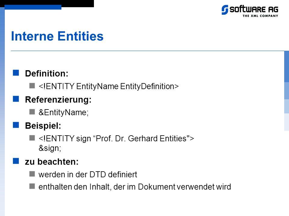 Interne Entities Definition: Referenzierung: &EntityName; Beispiel: &sign; zu beachten: werden in der DTD definiert enthalten den Inhalt, der im Dokum