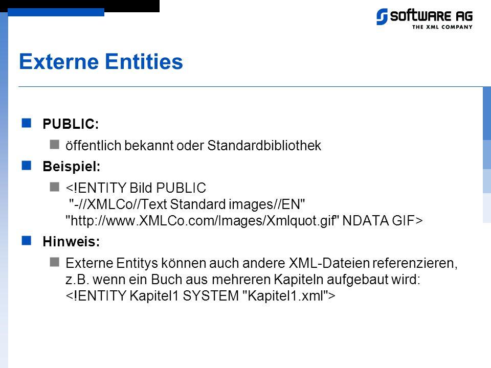 Externe Entities PUBLIC: öffentlich bekannt oder Standardbibliothek Beispiel: Hinweis: Externe Entitys können auch andere XML-Dateien referenzieren, z