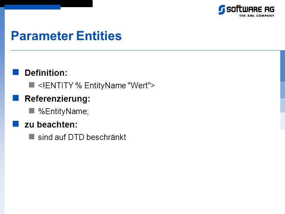 Parameter Entities Definition: Referenzierung: %EntityName; zu beachten: sind auf DTD beschränkt