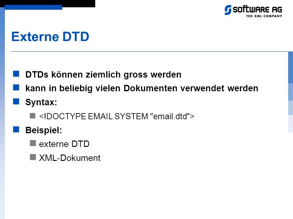 Externe DTD DTDs können ziemlich gross werden kann in beliebig vielen Dokumenten verwendet werden Syntax: Beispiel: externe DTD XML-Dokument