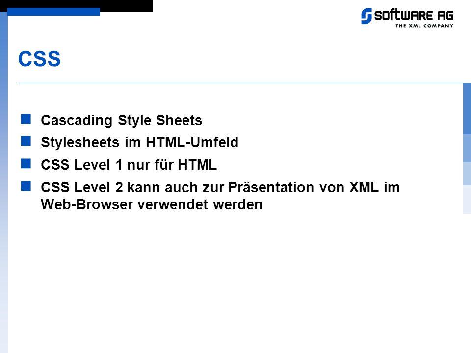 CSS Cascading Style Sheets Stylesheets im HTML-Umfeld CSS Level 1 nur für HTML CSS Level 2 kann auch zur Präsentation von XML im Web-Browser verwendet