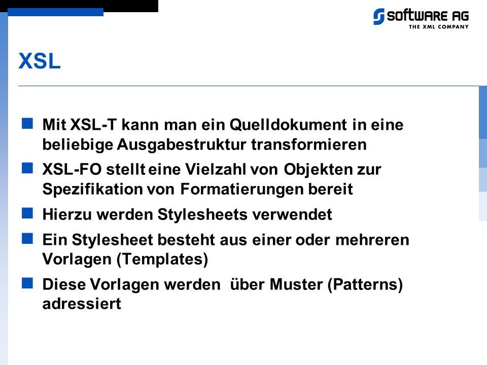 XSL Mit XSL-T kann man ein Quelldokument in eine beliebige Ausgabestruktur transformieren XSL-FO stellt eine Vielzahl von Objekten zur Spezifikation v