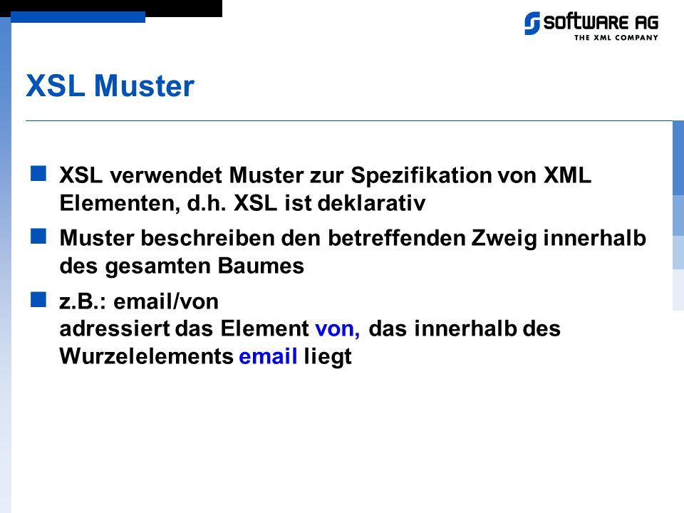 XSL Muster XSL verwendet Muster zur Spezifikation von XML Elementen, d.h. XSL ist deklarativ Muster beschreiben den betreffenden Zweig innerhalb des g