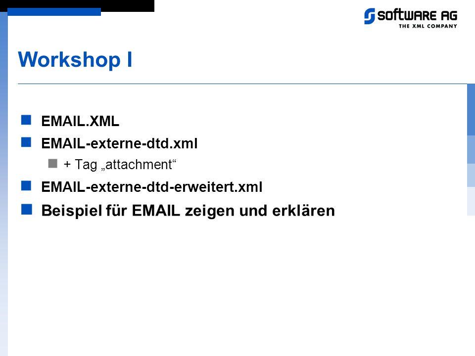 """Workshop I EMAIL.XML EMAIL-externe-dtd.xml + Tag """"attachment"""" EMAIL-externe-dtd-erweitert.xml Beispiel für EMAIL zeigen und erklären"""