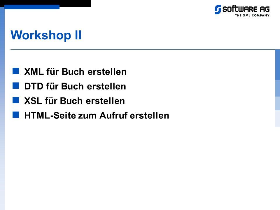 Workshop II XML für Buch erstellen DTD für Buch erstellen XSL für Buch erstellen HTML-Seite zum Aufruf erstellen