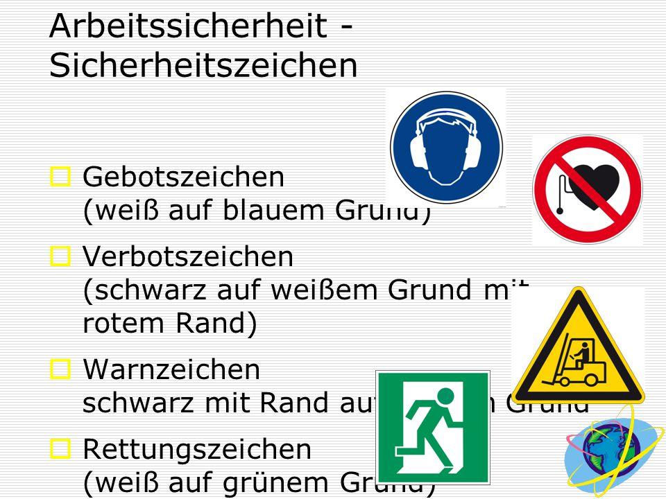 Arbeitssicherheit - Sicherheitszeichen  Gebotszeichen (weiß auf blauem Grund)  Verbotszeichen (schwarz auf weißem Grund mit rotem Rand)  Warnzeiche