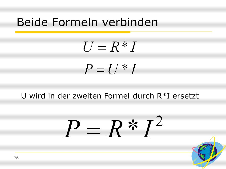 26 Beide Formeln verbinden U wird in der zweiten Formel durch R*I ersetzt