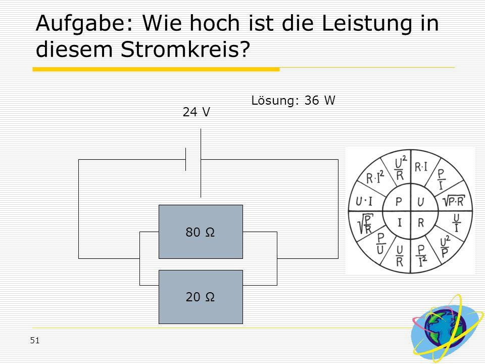 51 Aufgabe: Wie hoch ist die Leistung in diesem Stromkreis? 80 Ω 20 Ω 24 V Lösung: 36 W