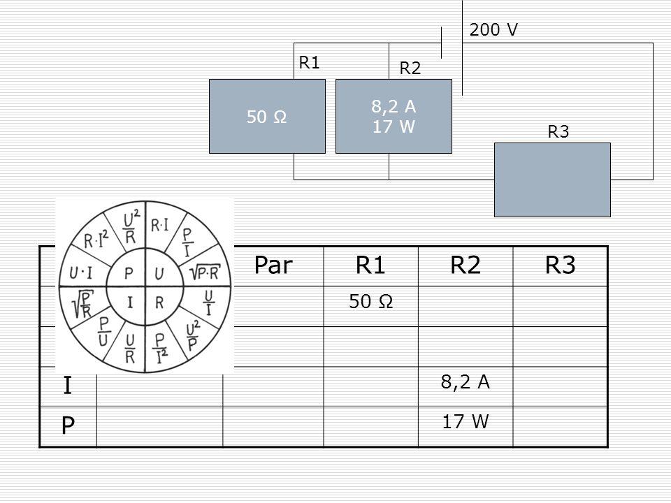 50 Ω 200 V 8,2 A 17 W R1 R2 R3 GesParR1R2R3 R 50 Ω U 200 V I 8,2 A P 17 W