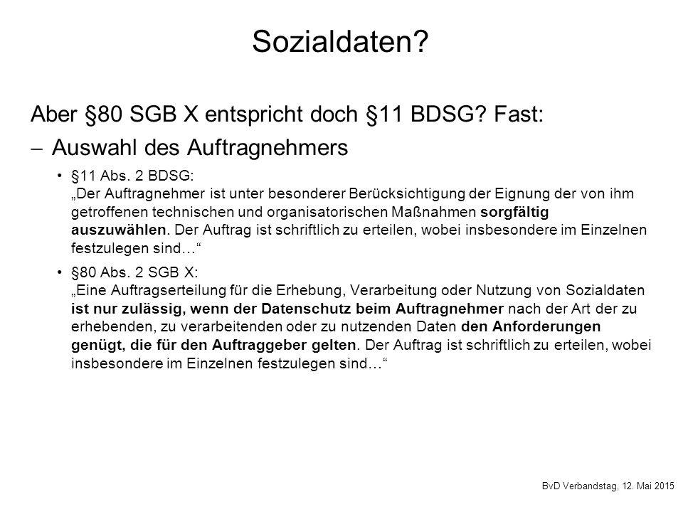"""Sozialdaten? Aber §80 SGB X entspricht doch §11 BDSG? Fast:  Auswahl des Auftragnehmers §11 Abs. 2 BDSG: """"Der Auftragnehmer ist unter besonderer Berü"""