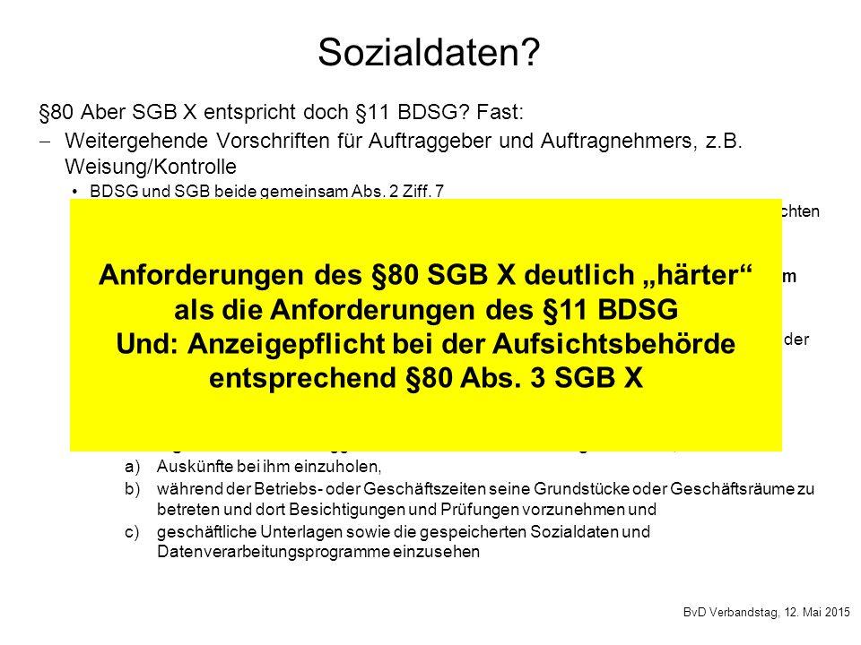 Sozialdaten? §80 Aber SGB X entspricht doch §11 BDSG? Fast:  Weitergehende Vorschriften für Auftraggeber und Auftragnehmers, z.B. Weisung/Kontrolle B