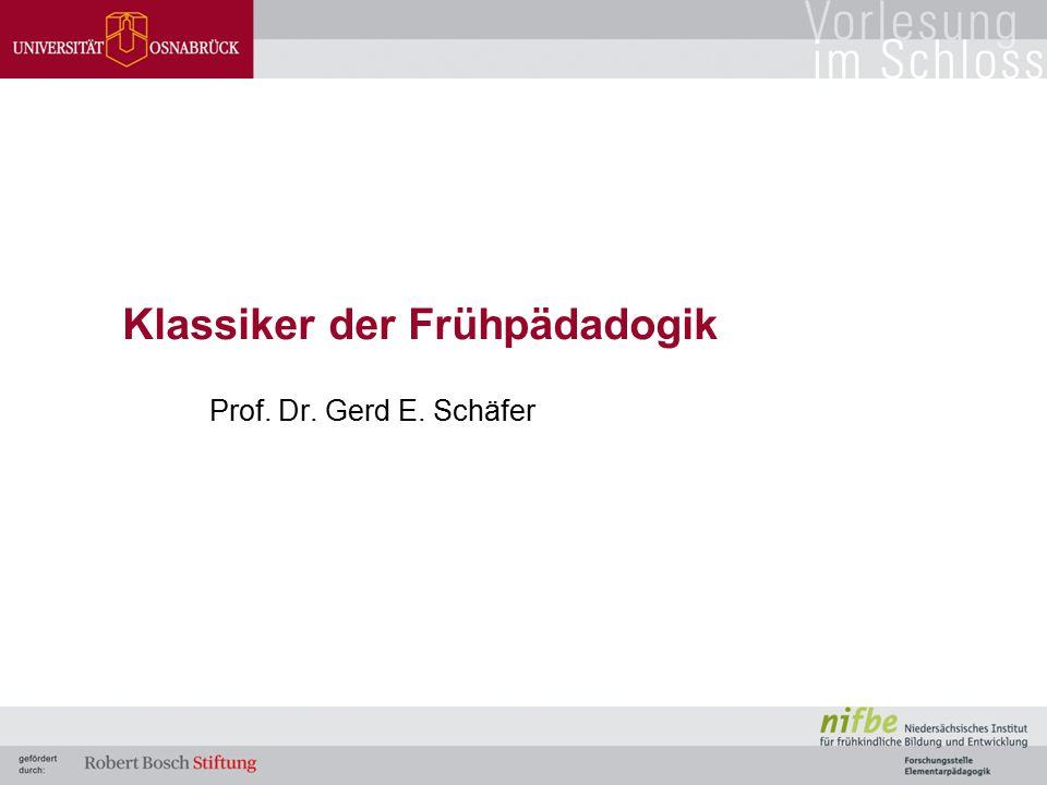 Klassiker der Frühpädadogik Prof. Dr. Gerd E. Schäfer