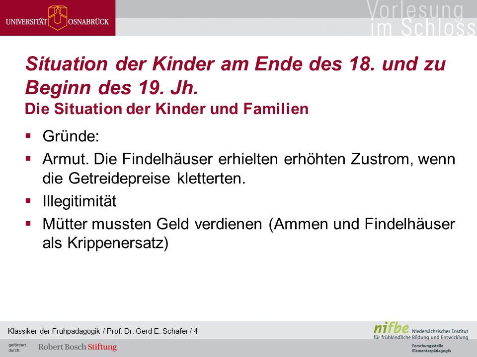 Klassiker der Frühpädagogik / Prof. Dr. Gerd E. Schäfer / 4 Situation der Kinder am Ende des 18. und zu Beginn des 19. Jh. Die Situation der Kinder un
