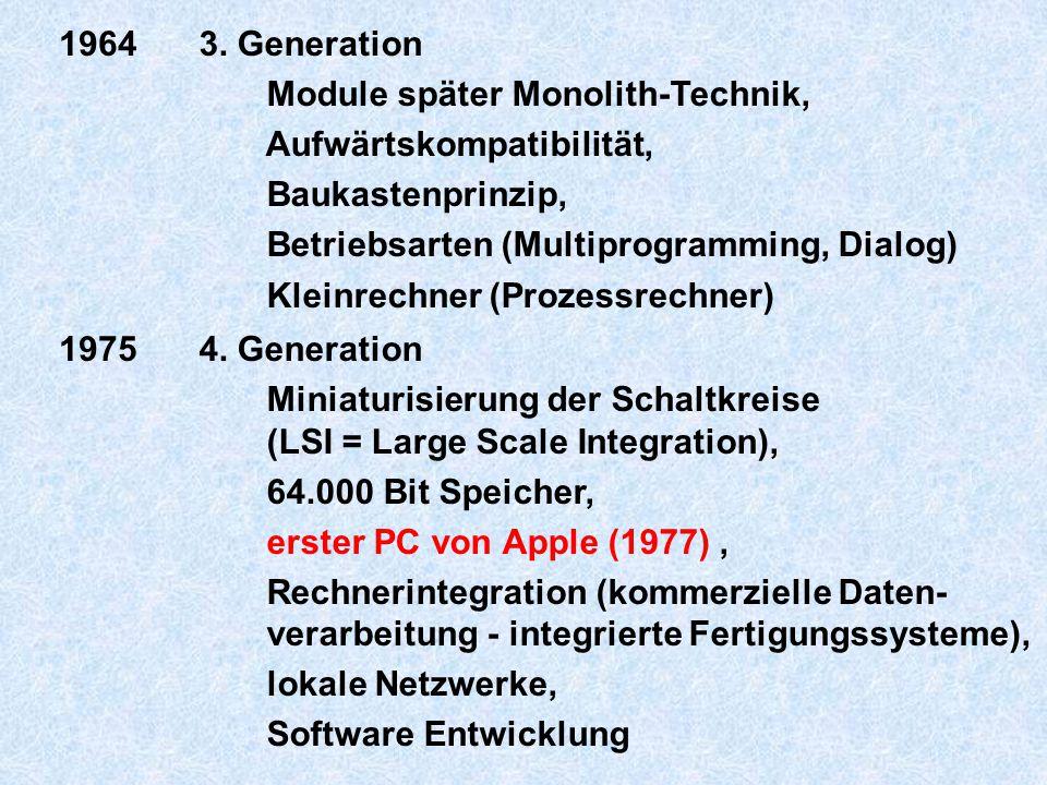 19643. Generation Module später Monolith-Technik, Aufwärtskompatibilität, Baukastenprinzip, Betriebsarten (Multiprogramming, Dialog) Kleinrechner (Pro