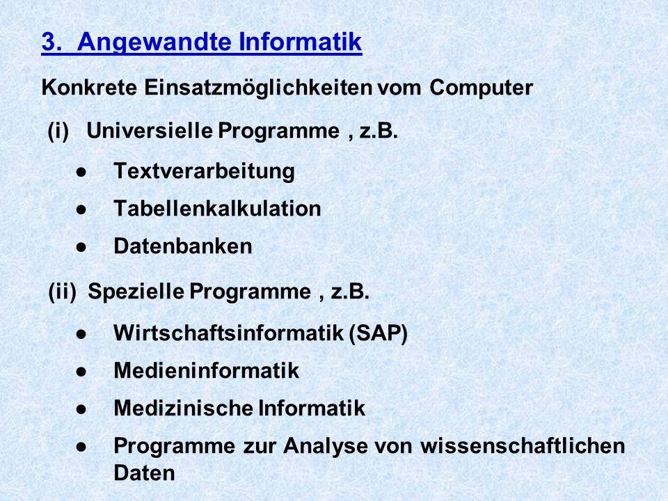 3. Angewandte Informatik Konkrete Einsatzmöglichkeiten vom Computer (i) Universielle Programme, z.B. ●Textverarbeitung ●Tabellenkalkulation ●Datenbank