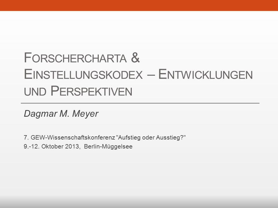 F ORSCHERCHARTA & E INSTELLUNGSKODEX – E NTWICKLUNGEN UND P ERSPEKTIVEN Dagmar M.