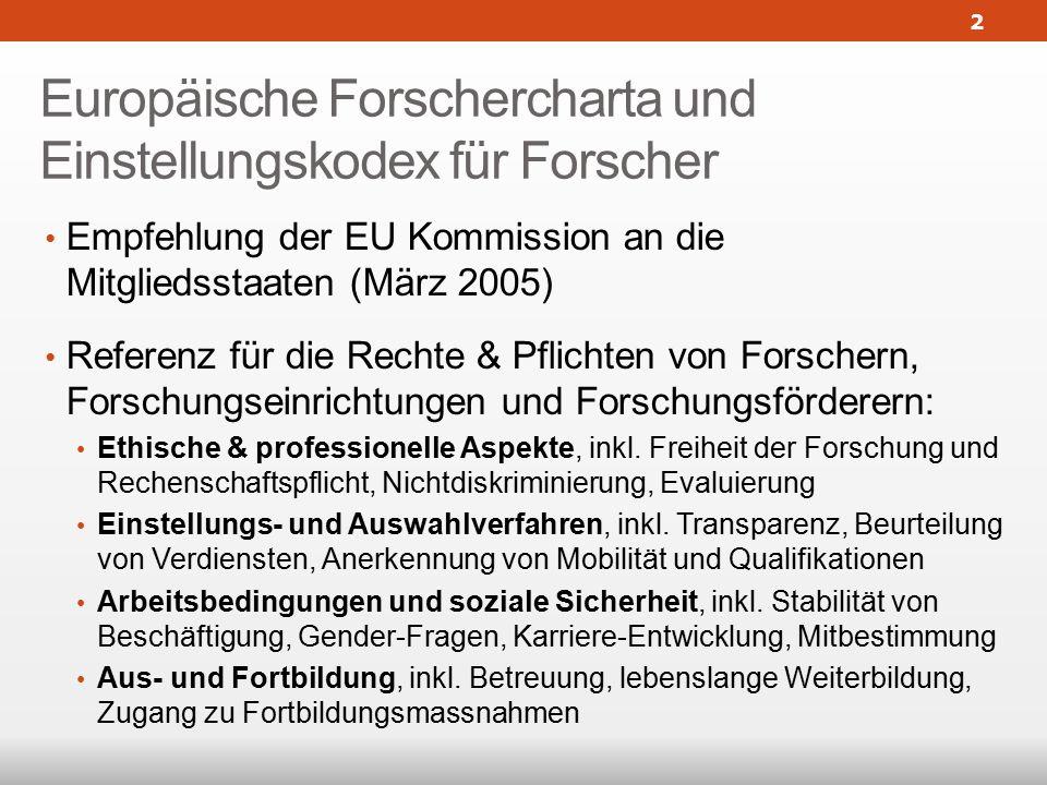 Europäische Forschercharta und Einstellungskodex für Forscher Empfehlung der EU Kommission an die Mitgliedsstaaten (März 2005) Referenz für die Rechte & Pflichten von Forschern, Forschungseinrichtungen und Forschungsförderern: Ethische & professionelle Aspekte, inkl.
