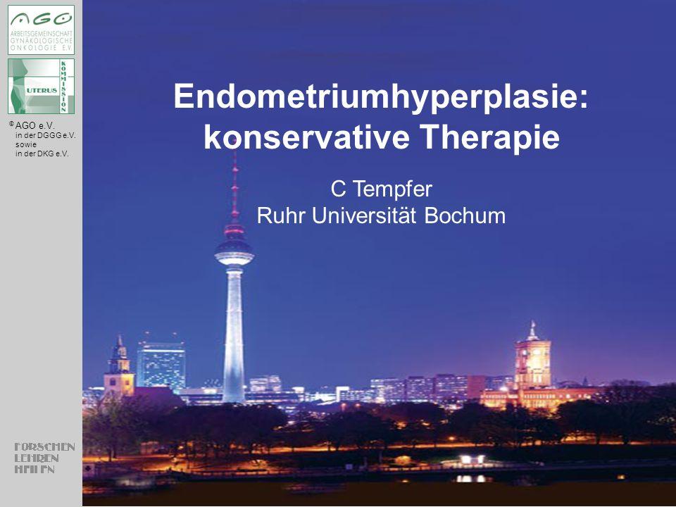 © AGO e.V. in der DGGG e.V. sowie in der DKG e.V. Endometriumhyperplasie: konservative Therapie C Tempfer Ruhr Universität Bochum