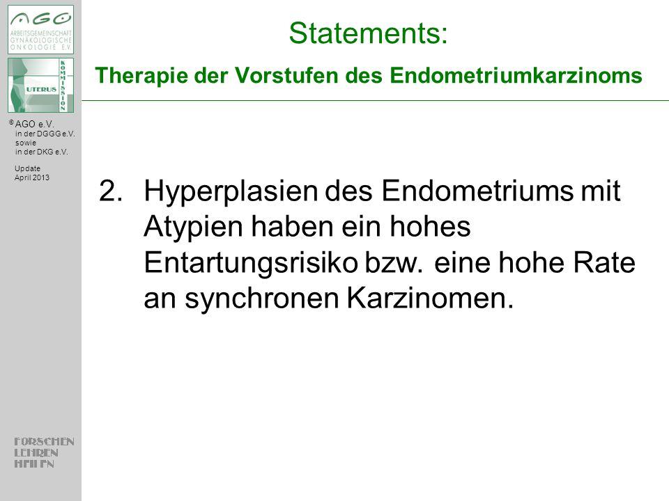 © AGO e.V. in der DGGG e.V. sowie in der DKG e.V. Statements: Therapie der Vorstufen des Endometriumkarzinoms 2.Hyperplasien des Endometriums mit Atyp