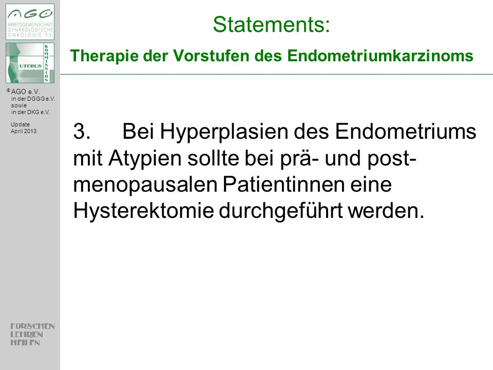 © AGO e.V. in der DGGG e.V. sowie in der DKG e.V. Statements: Therapie der Vorstufen des Endometriumkarzinoms 3.Bei Hyperplasien des Endometriums mit