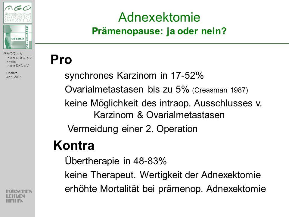© AGO e.V. in der DGGG e.V. sowie in der DKG e.V. Adnexektomie Prämenopause: ja oder nein? Update April 2013 Pro synchrones Karzinom in 17-52% Ovarial