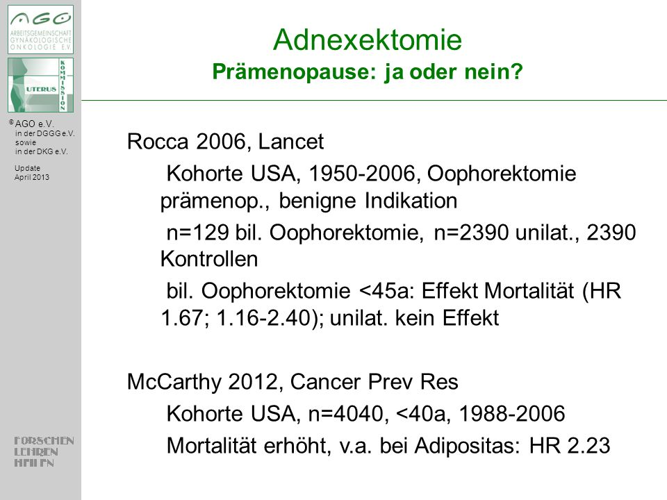 © AGO e.V. in der DGGG e.V. sowie in der DKG e.V. Adnexektomie Prämenopause: ja oder nein? Update April 2013 Rocca 2006, Lancet Kohorte USA, 1950-2006