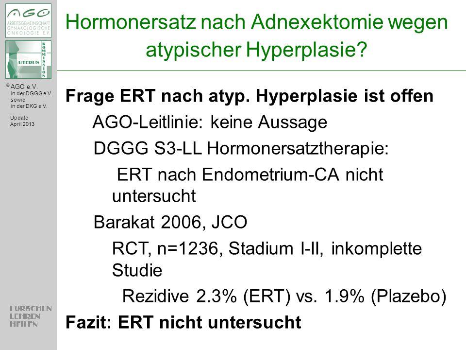 © AGO e.V. in der DGGG e.V. sowie in der DKG e.V. Hormonersatz nach Adnexektomie wegen atypischer Hyperplasie? Update April 2013 Frage ERT nach atyp.