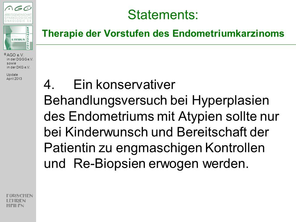 © AGO e.V. in der DGGG e.V. sowie in der DKG e.V. Statements: Therapie der Vorstufen des Endometriumkarzinoms 4.Ein konservativer Behandlungsversuch b