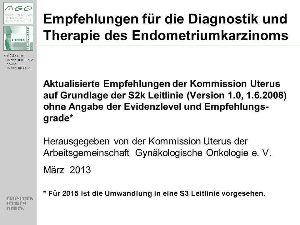 © AGO e.V. in der DGGG e.V. sowie in der DKG e.V. Empfehlungen für die Diagnostik und Therapie des Endometriumkarzinoms Aktualisierte Empfehlungen der