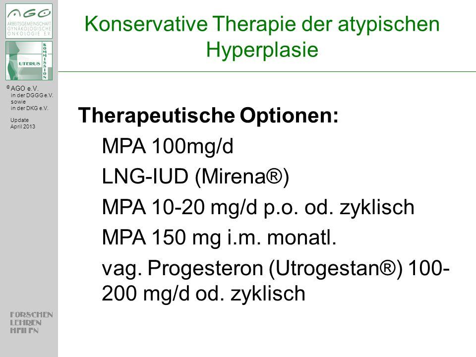 © AGO e.V. in der DGGG e.V. sowie in der DKG e.V. Konservative Therapie der atypischen Hyperplasie Update April 2013 Therapeutische Optionen: MPA 100m