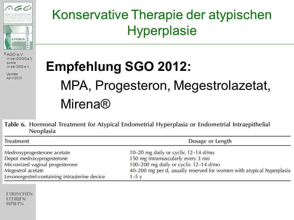 © AGO e.V. in der DGGG e.V. sowie in der DKG e.V. Konservative Therapie der atypischen Hyperplasie Update April 2013 Empfehlung SGO 2012: MPA, Progest