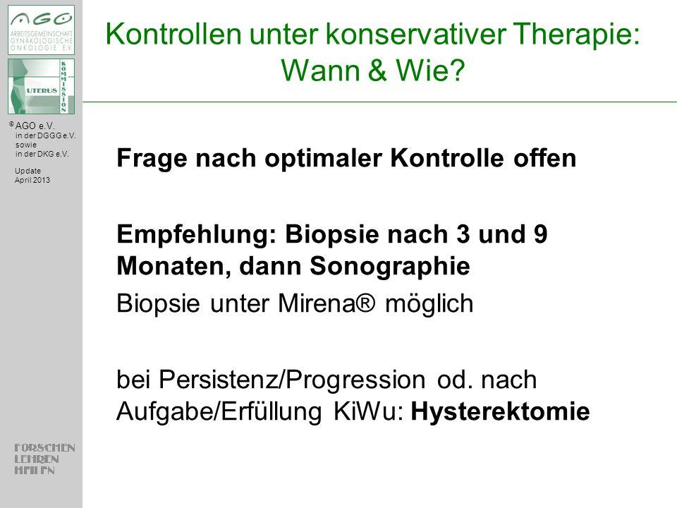 © AGO e.V. in der DGGG e.V. sowie in der DKG e.V. Kontrollen unter konservativer Therapie: Wann & Wie? Update April 2013 Frage nach optimaler Kontroll