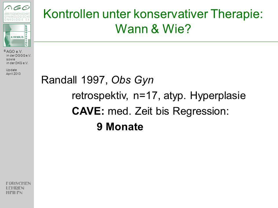 © AGO e.V. in der DGGG e.V. sowie in der DKG e.V. Kontrollen unter konservativer Therapie: Wann & Wie? Update April 2013 Randall 1997, Obs Gyn retrosp