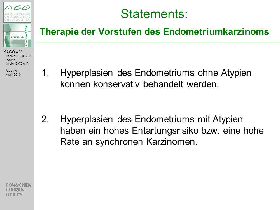 © AGO e.V. in der DGGG e.V. sowie in der DKG e.V. Statements: Therapie der Vorstufen des Endometriumkarzinoms 1.Hyperplasien des Endometriums ohne Aty