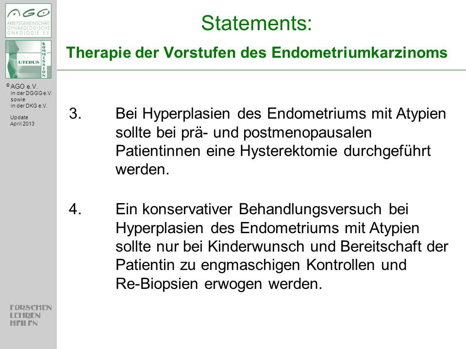 © AGO e.V. in der DGGG e.V. sowie in der DKG e.V. Statements: Therapie der Vorstufen des Endometriumkarzinoms Update April 2013 3.Bei Hyperplasien des