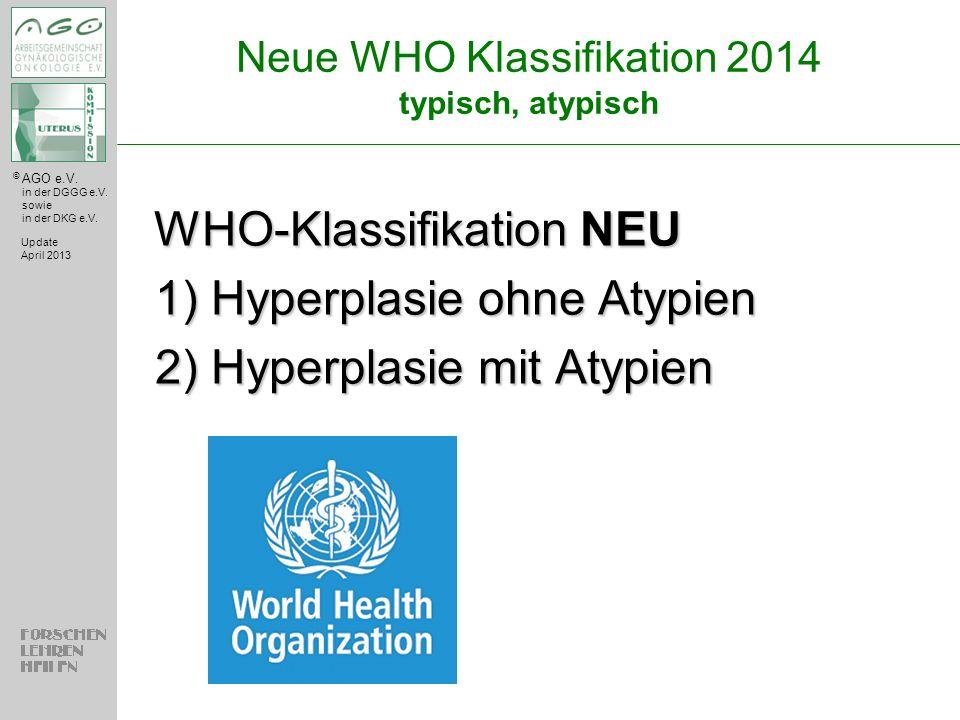 © AGO e.V. in der DGGG e.V. sowie in der DKG e.V. Neue WHO Klassifikation 2014 typisch, atypisch Update April 2013 WHO-Klassifikation NEU WHO-Klassifi