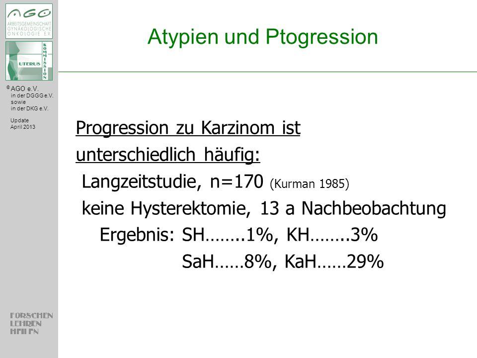 © AGO e.V. in der DGGG e.V. sowie in der DKG e.V. Atypien und Ptogression Update April 2013 Progression zu Karzinom ist unterschiedlich häufig: Langze