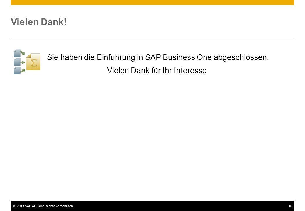 ©2013 SAP AG. Alle Rechte vorbehalten.16 Vielen Dank! Sie haben die Einführung in SAP Business One abgeschlossen. Vielen Dank für Ihr Interesse.