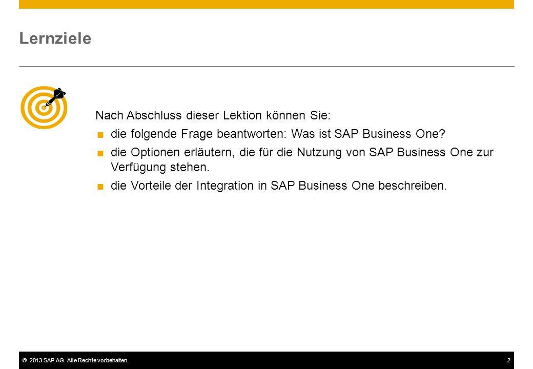 ©2013 SAP AG. Alle Rechte vorbehalten.2 Nach Abschluss dieser Lektion können Sie:  die folgende Frage beantworten: Was ist SAP Business One?  die Op