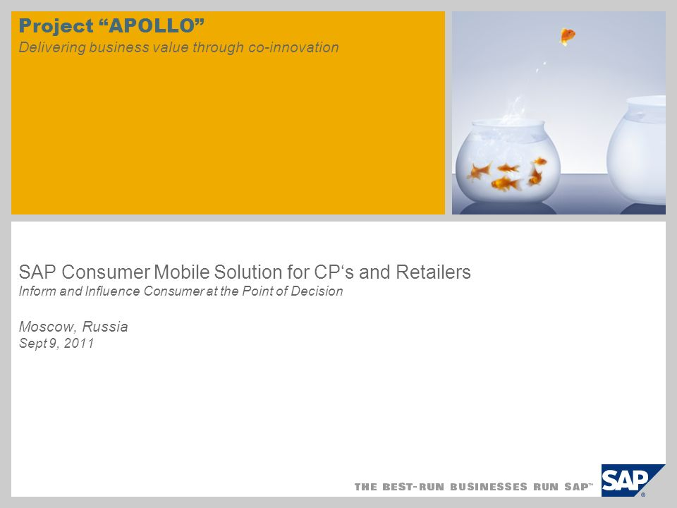 Project APOLLO Delivering business value through co-innovation SAP Consumer Mobile Solution for CP's and Retailers Inform and Influence Consumer at the Point of Decision Moscow, Russia Sept 9, 2011