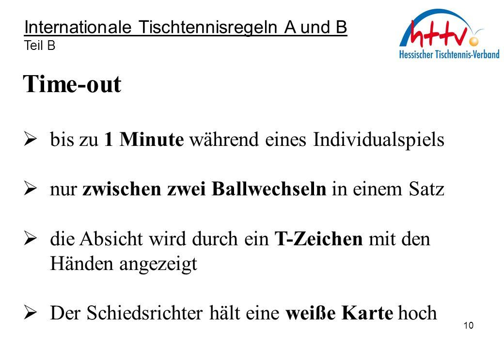 Internationale Tischtennisregeln A und B Teil B Time-out  bis zu 1 Minute während eines Individualspiels  nur zwischen zwei Ballwechseln in einem Sa
