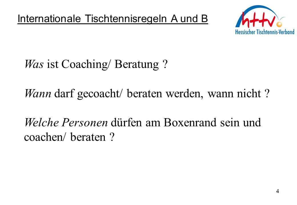Internationale Tischtennisregeln A und B Was ist Coaching/ Beratung ? Wann darf gecoacht/ beraten werden, wann nicht ? Welche Personen dürfen am Boxen